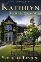 Kathryn - Quarry Hall, #3 ebook by Michelle Levigne