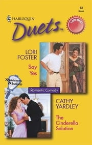 Say Yes & The Cinderella Solution ebook by Lori Foster,Cathy Yardley
