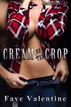 Cream of the Crop ebook by Faye Valentine