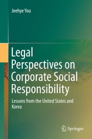 Legal Perspectives on Corporate Social Responsibility - Lessons from the United States and Korea ebook by Jeehye You