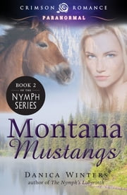 Montana Mustangs - Book 2 of the Nymph Series ebook by Danica Winters