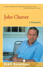 John Cheever - A Biography ebook by Scott Donaldson