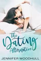 The Dating Alternative ebook by Jennifer Woodhull