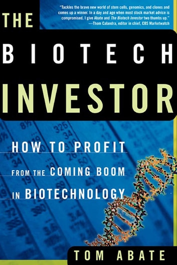 The Biotech Investor - How to Profit from the Coming Boom in Biotechnology ebook by Tom Abate