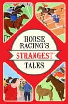 Horse Racing's Strangest Tales ebook by Andrew Ward