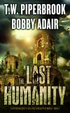 The Last Humanity ebook by Bobby Adair,T.W. Piperbrook