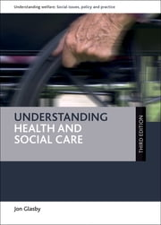 Understanding health and social care (third edition) ebook by Glasby, Jon