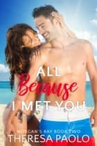 All Because I Met You ebook by