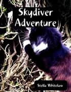 Skydiver Adventure ebook by Stella Whitelaw