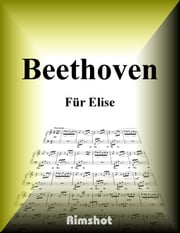 Beethoven Für Elise - for Piano Solo ebook by Ludwig van Beethoven, Rimshot Inc.