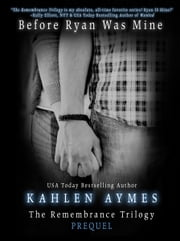 Before Ryan Was Mine: The Remembrance Trilogy Prequel ebook by Kahlen Aymes