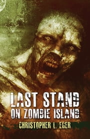 Last Stand on Zombie Island ebook by Christopher Eger