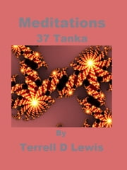 Meditations: 37 Tanka ebook by Terrell Lewis