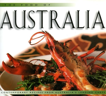 Food of Australia (H) - Contemporary Recipes from Australia's Leading Chefs ebook by Wendy Hutton