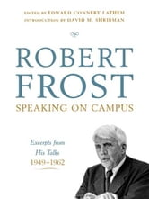 Robert Frost: Speaking on Campus: Excerpts from His Talks, 1949-1962 ebook by Robert Frost