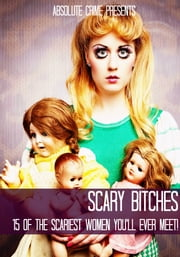 Scary Bitches - 15 of the Scariest Women You'll Ever Meet! ebook by William Webb