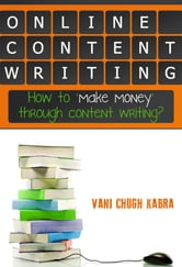Online Content Writing- How To Make Money Through Content Writing ebook by Vani Chugh Kabra