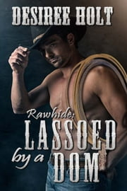 Lassoed By A Dom ebook by Desiree  Holt