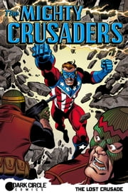 The Mighty Crusaders: The Lost Crusade ebook by Ian Flynn, Chuck Dixon, Scott Tipton,...