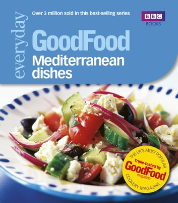 Good Food: Mediterranean Dishes - Triple-tested Recipes eBook by Good Food Guides