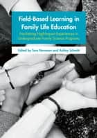 Field-Based Learning in Family Life Education - Facilitating High-Impact Experiences in Undergraduate Family Science Programs ebook by Tara Newman, Ashley Schmitt