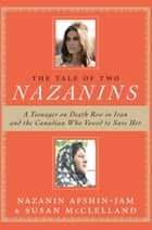 The Tale Of Two Nazanins ebook by Nazanin Afshin-Jam,Susan McClelland