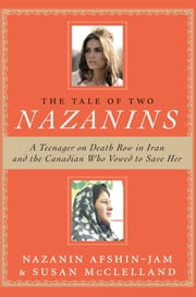 The Tale Of Two Nazanins ebook by Nazanin Afshin-Jam, Susan McClelland