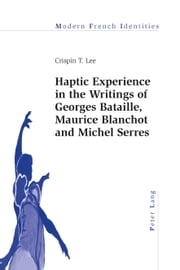 Haptic Experience in the Writings of Georges Bataille, Maurice Blanchot and Michel Serres ebook by Crispin T. Lee