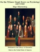 On the Witness Stand: Essays on Psychology and Crime ebook by Hugo Munsterberg