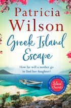 Greek Island Escape - The perfect uplifting escapist read ebook by Patricia Wilson