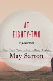 At Eighty-Two - A Journal ebook by May Sarton