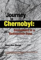 Journey to Chernobyl ebook by Glenn Cheney