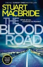 The Blood Road (Logan McRae, Book 11) ebook by Stuart MacBride