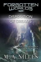 Disposition of Dreams - Starfire Angels: Forgotten Worlds, #6 ebook by M. A. Nilles, Melanie Nilles