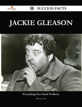 Jackie Gleason 93 Success Facts - Everything you need to know about Jackie Gleason ebook by Rebecca York