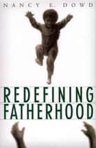 Redefining Fatherhood eBook by Nancy E. Dowd