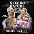 Second Nature - The Legacy of Ric Flair and the Rise of Charlotte audiobook by Ric Flair, Charlotte, Brian Shields, Charlotte Flair, Ric Flair