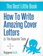 How To Write Amazing Cover Letters eBook by The Hyperink Team