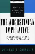 The Augustinian Imperative - A Reflection on the Politics of Morality ebook by William E. Connolly