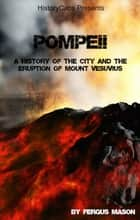 Pompeii - A History of the City and the Eruption of Mount Vesuvius ebook by Fergus Mason
