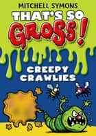 That's So Gross!: Creepy Crawlies eBook by Mitchell Symons