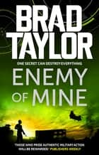 Enemy of Mine - A gripping military thriller from ex-Special Forces Commander Brad Taylor ebook by Brad Taylor