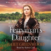 The Ferryman's Daughter - The gripping new family saga of strength, family and hope for fans of Josephine Cox and Sheila Newberry audiobook by Juliet Greenwood