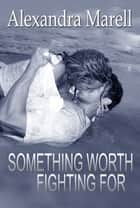 Something Worth Fighting For ebook by Alexandra Marell