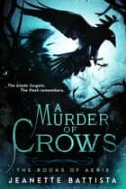 A Murder of Crows ebook by Jeanette Battista