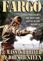 Fargo 5: Massacre River ebook by John Benteen