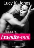 Envoûte-moi volume 4 ebook by Lucy K. Jones