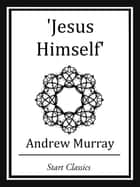 Jesus Himself ebook by Andrew Murray