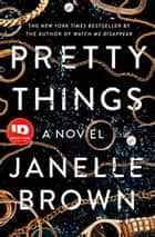 Pretty Things - A Novel ebook by Janelle Brown