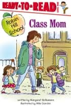Class Mom - With Audio Recording ebook by Margaret McNamara, Mike Gordon